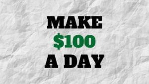 Make $100 A Day